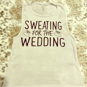 Bella Sweating for the Wedding tank new!